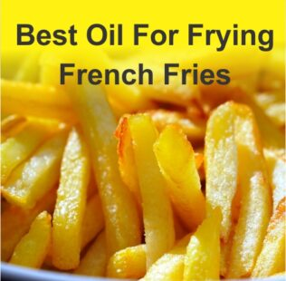 Best Oil For Frying French Fries