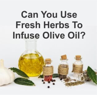 Can You Use Fresh Herbs To Infuse Olive Oil?