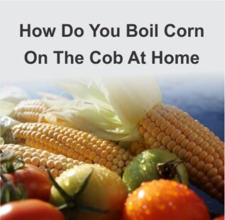 How Do You Boil Corn On The Cob At Home?