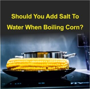Should You Add Salt To Water When Boiling Corn?