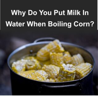 Why Do You Put Milk In Water When Boiling Corn?